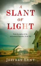 A Slant of Light ebook by Jeffrey Lent