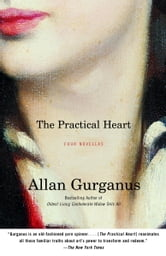 The Practical Heart - Four Novellas ebook by Allan Gurganus