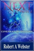 Next - Covenant of the Gods - PATH 2 ebook by Robert A Webster