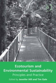 Ecotourism and Environmental Sustainability - Principles and Practice ebook by Dr Tim Gale,Dr Jennifer Hill
