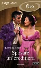 Sposare un'ereditiera (I Romanzi Oro) ebook by Lorraine Heath, Elena De Fanis