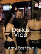 Dallas Vice ebook by Amy Eastlake