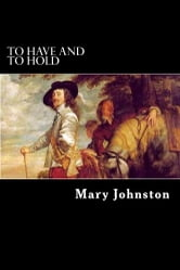 To Have and to Hold ebook by Mary Johnston