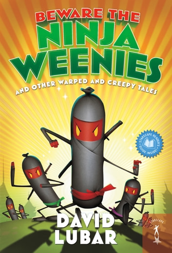 Beware the Ninja Weenies - And Other Warped and Creepy Tales ebook by David Lubar
