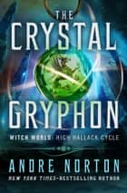 The Crystal Gryphon ebook by Andre Norton
