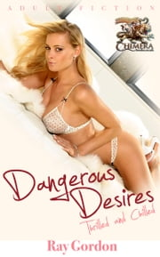 Dangerous Desires: Thrilled and chilled ebook by Ray Gordon