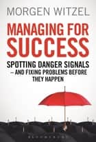 Managing for Success - Spotting Danger Signals - And Fixing Problems Before They Happen ebook by Morgen Witzel