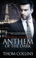 Anthem of the Dark ebook by Thom Collins