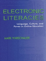 Electronic Literacies - Language, Culture, and Power in Online Education ebook by Mark Warschauer