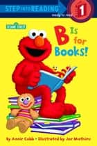 B is for Books! (Sesame Street) ebook by Annie Cobb,Joe Mathieu