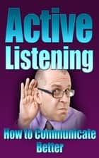 How To Active Listening ebook by Jimmy Cai