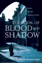 The Book of Blood and Shadow ebook by Robin Wasserman