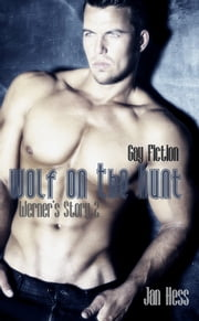 Wolf On The Hunt: Gay Fiction (Werner's Story 2) ebook by Jan Hess