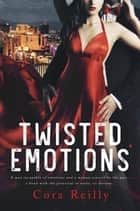 Twisted Emotions ebook by Cora Reilly