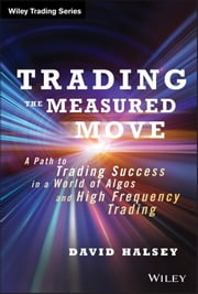 Trading the Measured Move - A Path to Trading Success in a World of Algos and High Frequency Trading ebook by David Halsey