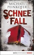 SchneeFall - Kriminalroman ebook by Michael Peinkofer