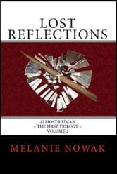 Lost Reflections - Volume 2 of ALMOST HUMAN ~ The First Trilogy ebook by Melanie Nowak