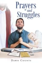Prayers and Struggles ebook by Dawn Counts