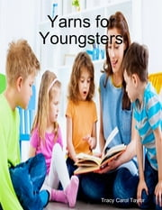 Yarns for Youngsters ebook by Tracy Carol Taylor