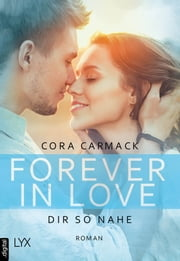 Forever in Love - Dir so nahe ebook by Cora Carmack, Nele Junghanns