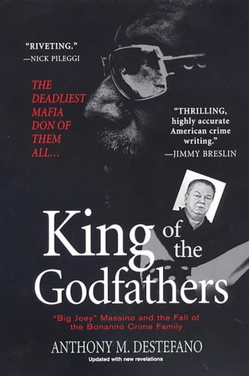 King of the Godfathers - Big Joey Massino and the Fall of the Bonanno Crime Family ebook by Anthony M. DeStefano