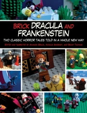 Brick Dracula and Frankenstein - Two Classic Horror Tales Told in a Whole New Way ebook by Amanda Brack,Monica Sweeney,Becky Thomas