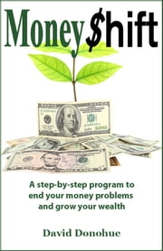 MoneyShift: A step-by-step program to end your money problems and grow your wealth ebook by David Donohue