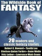 The Wildside Book of Fantasy - 20 Great Tales of Fantasy eBook by Gene Wolfe, Tanith Lee, Nina Kiriki Hoffman,...