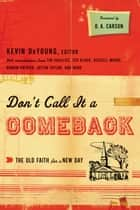 Don't Call It a Comeback (Foreword by D. A. Carson): The Old Faith for a New Day - The Old Faith for a New Day ebook by Kevin DeYoung, D. A. Carson, Ted Kluck,...