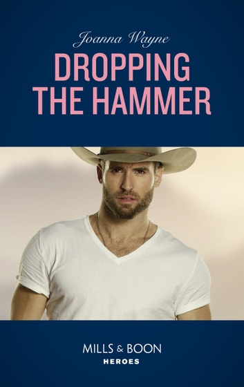 Dropping The Hammer (Mills & Boon Heroes) (The Kavanaughs, Book 4) ebook by Joanna Wayne