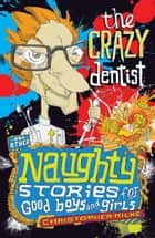 Naughty Stories: The Crazy Dentist and Other Naughty Stories for Good Boys and Girls ebook by Christopher Milne