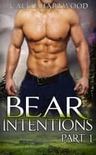 Bear Intentions - Part 1 ebook by Callie Hartwood