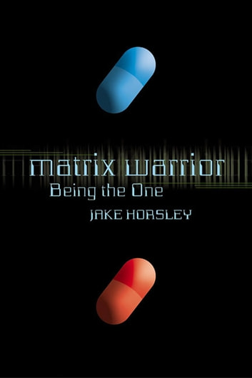 Matrix Warrior - Being the One ebook by Jake Horsley