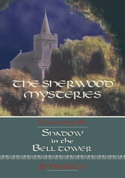 THE SHERWOOD MYSTERIES Featuring the - SHADOW IN THE BELL TOWER ebook by JP Darcey