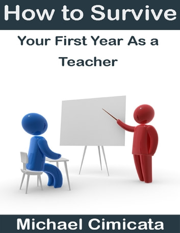 How to Survive Your First Year As a Teacher ebook by Michael Cimicata