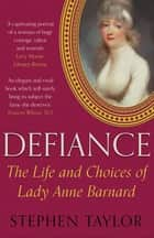 Defiance - The Life and Choices of Lady Anne Barnard eBook by Stephen Taylor