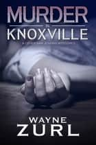 Murder in Knoxville ebook by Wayne Zurl