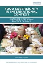 Food Sovereignty in International Context - Discourse, politics and practice of place ebook by Amy Trauger