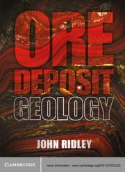 Ore Deposit Geology ebook by Professor John Ridley