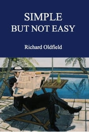 Simple But Not Easy - An Autobiographical and Biased Book About Investing ebook by Richard Oldfield