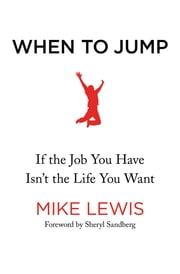 When to Jump - If the Job You Have Isn't the Life You Want ebook by Mike Lewis, Sheryl Sandberg