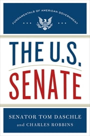The U.S. Senate - Fundamentals of American Government ebook by Tom Daschle,Charles Robbins