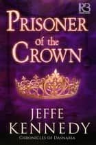 Prisoner of the Crown ebooks by Jeffe Kennedy