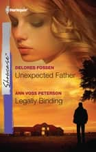 Unexpected Father & Legally Binding - Unexpected Father\Legally Binding ebook by Delores Fossen, Ann Voss Peterson