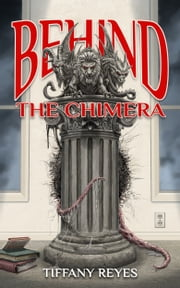 Behind the Chimera ebook by Tiffany Reyes