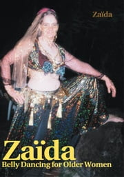 Zaida - Belly Dancing for Older Women ebook by Phoebe Carter