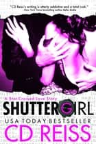 Shuttergirl ebook by CD Reiss