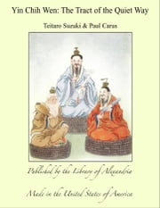 Yin Chih Wen: The Tract of the Quiet Way ebook by Teitaro Suzuki & Paul Carus