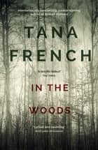 In the Woods - A stunningly accomplished psychological mystery which will take you on a thrilling journey through a tangled web of evil and beyond - to the inexplicable ebook by Tana French