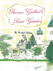 Princess Gabriel's Secret Garden ebook by Pamela L. Weatherly